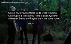 """OUAT Confessions: One of my favorite things to do while watching OUAT is yell, """"Viva la Swan Queen!"""" whenever Emma and Regina are in the same room."""