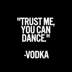 """Trust me, you can Dance"" -Vodka  #dance #dancing"