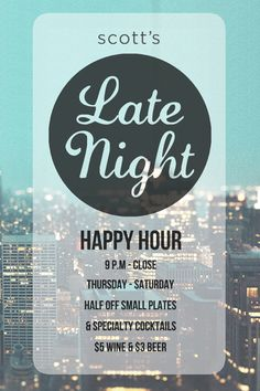 Late Night Happy Hour.  Scott's Restaurant & Bar.