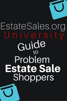 Guide to Problem Estate Sale Shoppers - a great primer for how to deal with your estate sale customers!