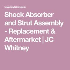 Shock Absorber and Strut Assembly - Replacement & Aftermarket | JC Whitney 07 Chevy Silverado, The Struts