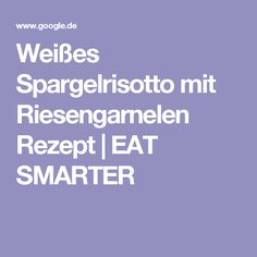 Weißes Spargelrisotto mit Riesengarnelen Rezept | EAT SMARTER