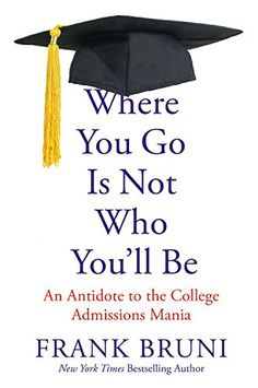 Where You Go Is Not Who You'll Be: An Antidote to the College Admissions Mania by Frank Bruni http://www.amazon.com/dp/1455532703/ref=cm_sw_r_pi_dp_ZFUgvb0S044P7