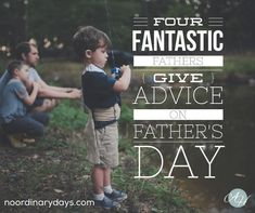 Four Fantastic Fathers Give Advice on Father's DayFour Fantastic Fathers Give Advice on Father's Day #fathersday
