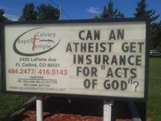 "Can an atheist get insurance for ""Acts of God""?  Good Question!!!  Church sign board message...."