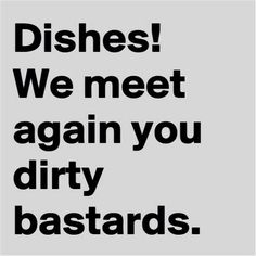 Everyday the kitchen turns into a disaster zone with a sink full of dishes. It's never ending :(