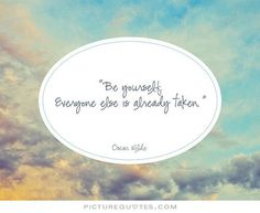 be yourself - everyone else is already taken
