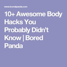 10+ Awesome Body Hacks You Probably Didn't Know | Bored Panda