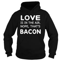 LOVE IS IN THE AIR. NOPE, THAT'S BACON