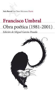 Obra poética (1981-2001). Francisco Umbral. Edición de Miguel García-Posada. Seix Barral.