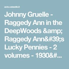 Johnny Gruelle - Raggedy Ann in the DeepWoods & Raggedy Ann's Lucky Pennies - 2 volumes - 1930/1932 - Catawiki
