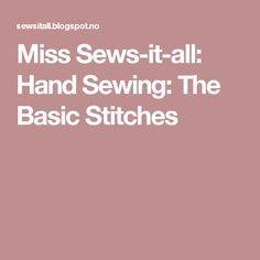 Miss Sews-it-all: Hand Sewing: The Basic Stitches