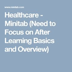Healthcare - Minitab (Need to Focus on After Learning Basics and Overview)