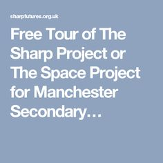 SharpFutures Discover are offering Manchester secondary schools one free tour of either The Sharp Project or The Space Project for up to 30 students. Secondary Schools, Space Projects, Schools First, Manchester, Trips, Teacher, Student, Events, Activities