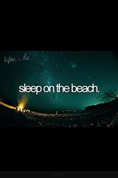 Sleep on the beach, under the stars with my kids ... it's on my list of to do's!