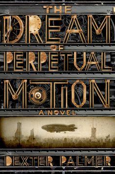 The Dream of Perpetual Motion -   Author: Dexter Palmer  Designer: Ervin Serrano