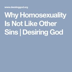 Why Homosexuality Is Not Like Other Sins   Desiring God