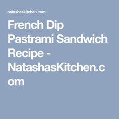 French Dip Pastrami Sandwich Recipe - NatashasKitchen.com