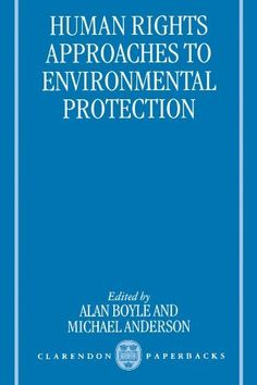Human rights approaches to environmental protection / edited by Alan E. Boyle and Michael R. Anderson