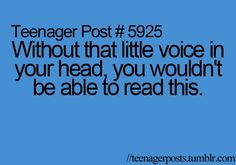 Lol. Why does it have to be a teenager quote.  We all have that little voice...right? Oh dear gawd please tell me I'm not the only one.