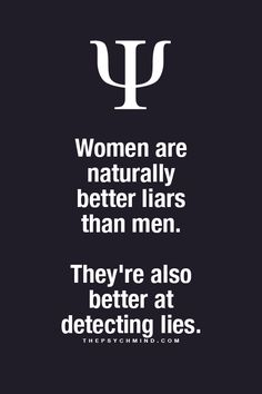Fun Psychology facts here! They are better at detecting lies because they know better how to lie :))