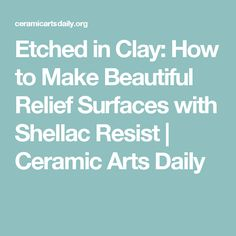 Etched in Clay: How to Make Beautiful Relief Surfaces with Shellac Resist | Ceramic Arts Daily