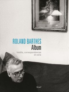 Roland Barthes. Album - Roland Barthes, Eric Marty - ed. Seuil, May 2015