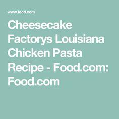 Cheesecake Factorys Louisiana Chicken Pasta Recipe - Food.com: Food.com