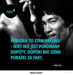 Porażka to stan umysłu - Moc² - Moc Kwadrat Bruce Lee, Soul Quotes, My Dream Came True, Life Philosophy, New Things To Learn, Life Motivation, Way Of Life, Self Confidence, Self Development