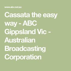 Cassata the easy way - ABC Gippsland Vic - Australian Broadcasting Corporation
