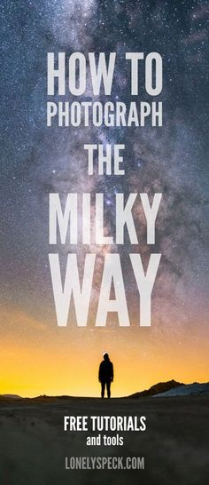 How to Photograph the Milky Way: Free Tutorials and Tools on lonelyspeck.com #astrophotography #milkyway #tutorials