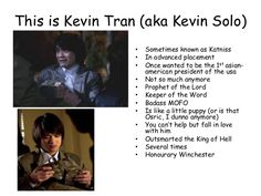 This is Kevin Tran (aka Kevin Solo) • • • • • • • • • • • • Sometimes known as Katniss In advanced placement Once wanted ...