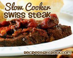 Slow Cooker Swiss Steak                                            Ingredients1 lb Beef Round Steak Sprinkling of Salt and Pepper 1 oz...