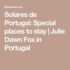 Solares de Portugal: Special places to stay | Julie Dawn Fox in Portugal