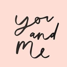 you and me, lettering, ink, brush, hand, type, design, typography