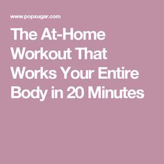 The At-Home Workout That Works Your Entire Body in 20 Minutes