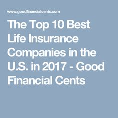 The Top 10 Best Life Insurance Companies in the U.S. in 2017 - Good Financial Cents