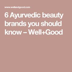 6 Ayurvedic beauty brands you should know – Well+Good