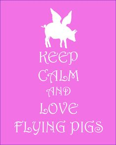 Keep Calm and Love Flying Pigs Print When by FunKeepCalmArtPrints, $12.00