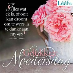 Alles wat ek is. Mothers Day Quotes, Mothers Day Cards, Mom Quotes, Family Quotes, Happy Mothers Day, Mother Day Gifts, Happy Birthday For Her, Birthday Wishes, Afrikaanse Quotes