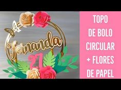 TOPO DE BOLO CIRCULAR + FLORES DE PAPEL | PASSO A PASSO - YouTube Cake Toppers, Birthdays, Scrapbook, Silhouette, Youtube, Modern Birthday Cakes, Cake With Flowers, Hand Lettering, How To Make Crafts
