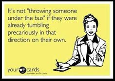People have actually helped themselves to my accidentally throwing of them under buses. Hr Humor, Sarcasm Humor, Karma Quotes, Me Quotes, Funny Quotes, Smart Quotes, Smart Sayings, Twisted Humor, E Cards