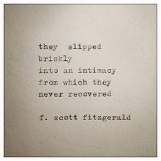 Scott Fitzgerald Love Quote Made On Typewriter, typewriter quote F. Scott Fitzgerald Love Quote Made On Typewriter typewriter Quotes Thoughts, Life Quotes Love, Great Quotes, Quotes To Live By, Inspirational Quotes, Unique Love Quotes, Love Story Quotes, Deep Love Quotes, Cheesy Love Quotes
