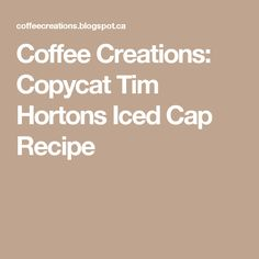 Coffee Creations: Copycat Tim Hortons Iced Cap Recipe - use less coffee and more ice cubes! Smoothie Drinks, Smoothie Recipes, Smoothies, Tim Hortons Iced Coffee, Ice Cap Recipe, Copycat Recipes, My Recipes, Recipies, Favorite Recipes