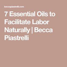 7 Essential Oils to Facilitate Labor Naturally | Becca Piastrelli