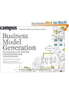 Business Model Generation: Ein Handbuch für Visionäre, Spielveränderer und Herausforderer: Amazon.de: Alexander Osterwalder, Yves Pigneur, J...