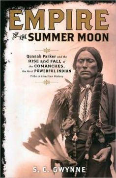 Empire of the Summer Moon by S.C. Gwynne: Describes the actions of both whites and Comanches during a forty-year war over territory, beginning with the Comanche kidnapping of a white nine-year-old girl, who grew up to love her captors, marry a Comanche chief, and have a son, Quanah, who became a legendary warrior. -Recommended by Mike.