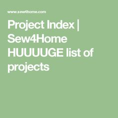 Project Index | Sew4Home HUUUUGE list of projects