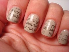 Newspaper nails- take ten pieces of newspaper that are bigger than your nail by about 1cm on every side. Soak your nails in warm water, stick on the newspaper peice and hold it down for a while. Press very hard, peel off and you have newspaper nails! May work better with alcohol instead of water but I prefer water.