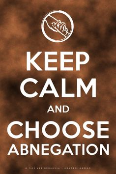 Keep Calm and Choose Abnegation by arelberg.deviantart.com on @deviantART